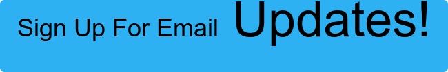 Sign Up For Email Updates!